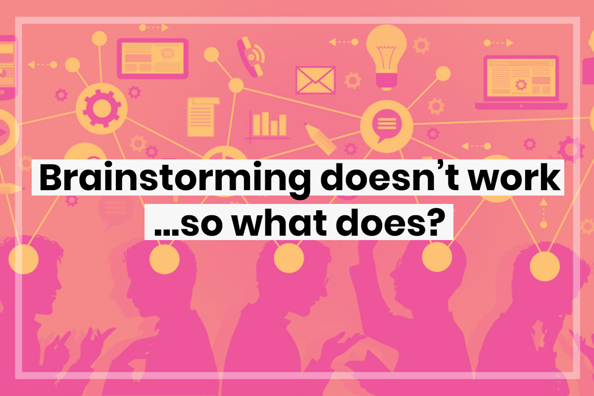 Brainstorming doesn't work… so what does?