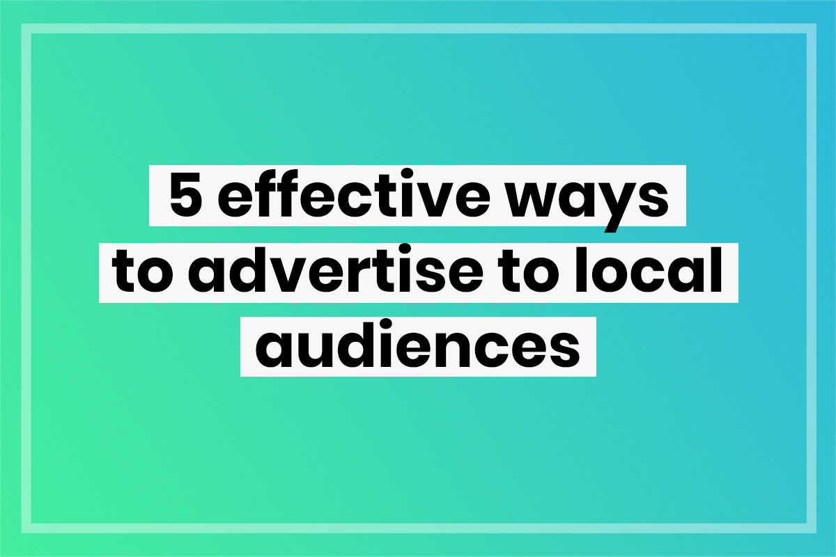 Local marketing: 5 effective ways to advertise to local audiences
